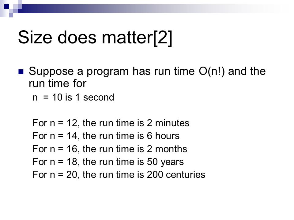Size does matter[2] Suppose a program has run time O(n!) and the run time for. n = 10 is 1 second.